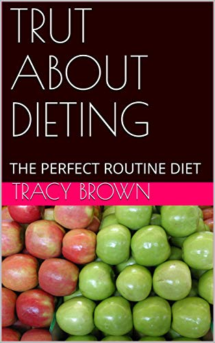 TRUT ABOUT DIETING: THE PERFECT ROUTINE DIET (English Edition)