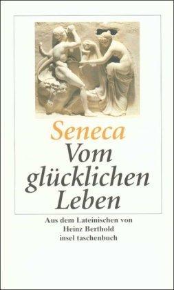 Vom glücklichen Leben (insel taschenbuch) von Heinz Berthold (Herausgeber, Übersetzer), Seneca (6. Dezember 1992) Taschenbuch
