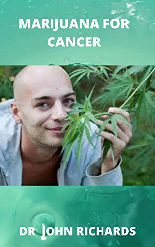 MARIJUANA FOR CANCER: A Complete Guide On Marijuana For Cancer (English Edition)