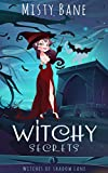 Witchy Secrets (Witches of Shadow Lane Paranormal Cozy Mystery Book 3)