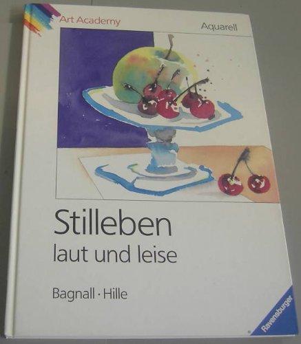 Aquarell. Stilleben laut und leise (Ravensburger Art Academy)