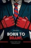 Born to Brawl: Gaining a Fighter's Edge in Business and Life
