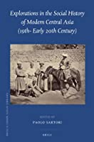 Explorations in the Social History of Modern Central Asia, 19th- Early 20th Century (Brill's Inner Asian Library)
