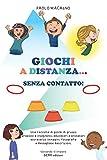 """GIOCHI A DISTANZA... SENZA CONTATTO!: Piccolo repertorio """"esemplare"""" di giochi di gruppo e di movimento, per bambini tra i 6 e gli 11 anni, da realizzare all'aperto o in palestra."""