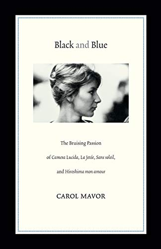 Black and Blue: The Bruising Passion of Camera Lucida, La Jetee, Sans Soleil, and Hiroshima Mon Amour: The Bruising Passion of Camera Lucida, La Jete, Sans soleil, and Hiroshima mon amour