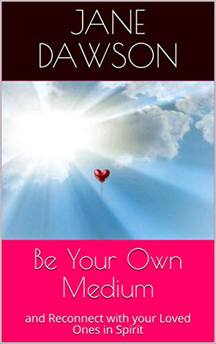 Be Your Own Medium: and Reconnect with your Loved Ones in Spirit (English Edition)