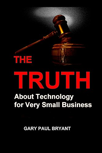 Book: The Truth About Technology for Very Small Business by Gary Paul Bryant