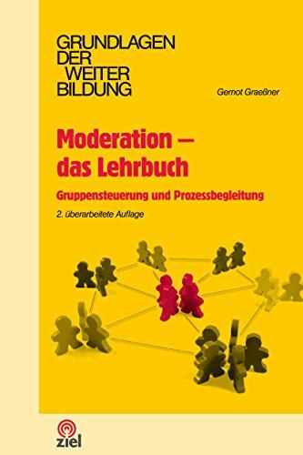 Moderation - das Lehrbuch: Gruppensteuerung und Prozessbegleitung (Grundlagen der Weiterbildung)