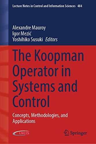 The Koopman Operator in Systems and Control: Concepts, Methodologies, and Applications (Lecture Notes in Control and Information Sciences Book 484) (English Edition)