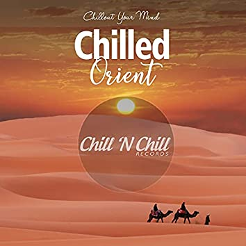 Chilled Orient: Chillout Your Mind
