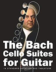 The Bach Cello Suites for Guitar: In Standard Notation and Tablature