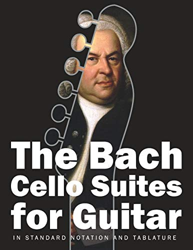 The Bach Cello Suites for Guitar: In Standard Notation and Tablature (Bach for Guitar, Band 1)