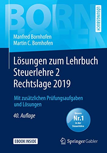 Lösungen zum Lehrbuch Steuerlehre 2 Rechtslage 2019: Mit zusätzlichen Prüfungsaufgaben und Lösungen (Bornhofen Steuerlehre 2 LÖ)