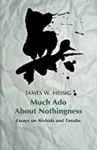 Much ado about nothingness: Essays on Nishida and Tanabe by James W. Heisig (2015-10-06)
