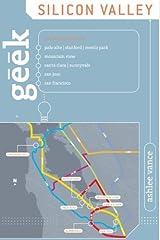 Geek Silicon Valley: The Inside Guide to Palo Alto, Stanford, Menlo Park, Mountain View, Santa Clara, Sunnyvale, San Jose, San Francisco Kindle Edition