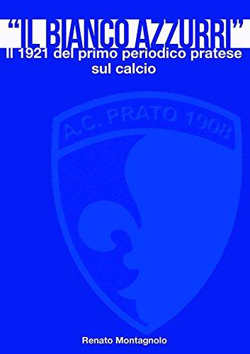 Il «Bianco Azzurri». Il 1921 del primo periodico pratese sul calcio (Italian Edition)