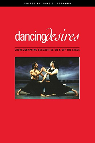 Dancing Desires: Choreographing Sexualities On And Off The Stage (Volume 18) (Studies in Dance History)