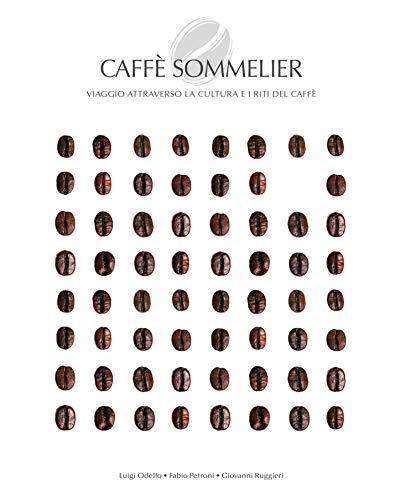 Caffé sommelier. Viaggio attraverso la cultura e i riti del caffè. Ediz. a colori