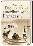 Die amerikanische Prinzessin von  Annejet van der Zijl