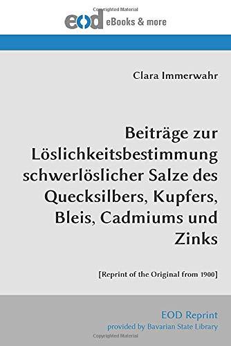 Beiträge zur Löslichkeitsbestimmung schwerlöslicher Salze des Quecksilbers, Kupfers, Bleis, Cadmiums und Zinks: [Reprint of the Original from 1900]