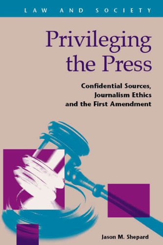 Privileging the Press: Confidential Sources, Journalism Ethics and the First Amendment (Law and Society)