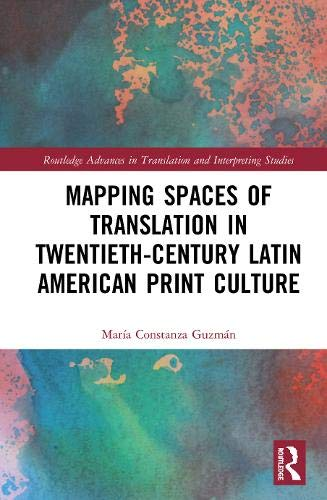 Compare Textbook Prices for Mapping Spaces of Translation in Twentieth-Century Latin American Print Culture Routledge Advances in Translation and Interpreting Studies 1 Edition ISBN 9780367856694 by Guzmán, María Constanza