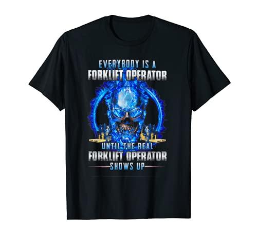 Todo el mundo es un operador de carretillas elevadoras Camiseta