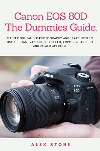 Canon EOS 80D The Dummies Guide.: Master Digital SLR Photography and Learn How to use The Camera's Shutter Speed, Exposure and ISO and Power Aperture (English Edition)