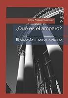 ¿Qué es el amparo?: El juicio de amparo mexicano.