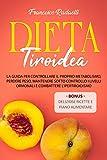 la dieta tiroidea: la guida per controllare il proprio metabolismo, perdere peso, mantenere sotto controllo i livelli ormonali e combattere l'ipertiroidismo (alimentazione & salute)