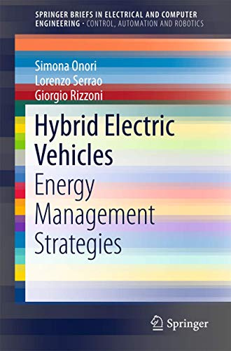 Compare Textbook Prices for Hybrid Electric Vehicles: Energy Management Strategies SpringerBriefs in Electrical and Computer Engineering 1st ed. 2016 Edition ISBN 9781447167792 by Onori, Simona,Serrao, Lorenzo,Rizzoni, Giorgio