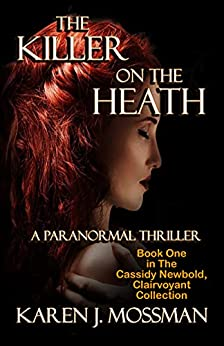 The Killer on the Heath (The Cassidy Newbold, Clairvoyant Collection Book 1) by [Karen J. Mossman, J.M. Northup]