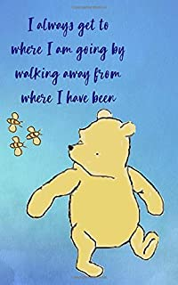 I Always Get To Where I Am Going By Walking Away From Where I Have Been: 5x8 Journal Notebook