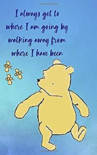 I Always Get To Where I Am Going By Walking Away From Where I Have Been: 5x8 Journal Notebook (Classic Pooh Journals)