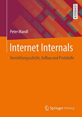 Internet Internals: Vermittlungsschicht, Aufbau und Protokolle (German Edition)