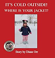It's Cold Outside! Where is Your Jacket?: A de Good Life Farm book