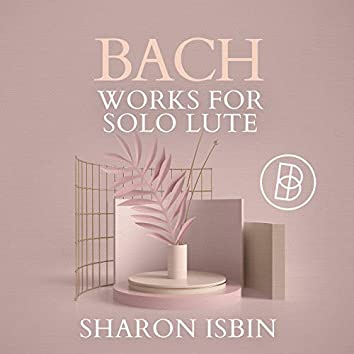Bach: Works for Solo Lute