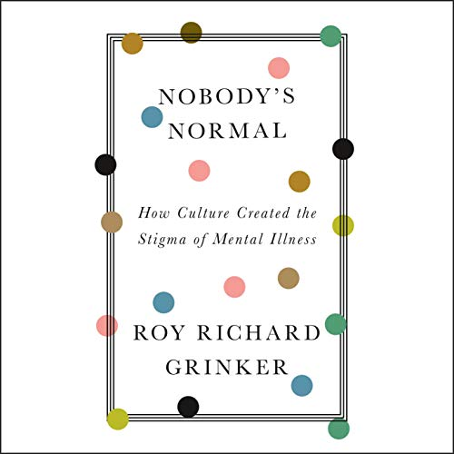 Nobody's Normal: How Culture Created the Stigma of Mental Illness