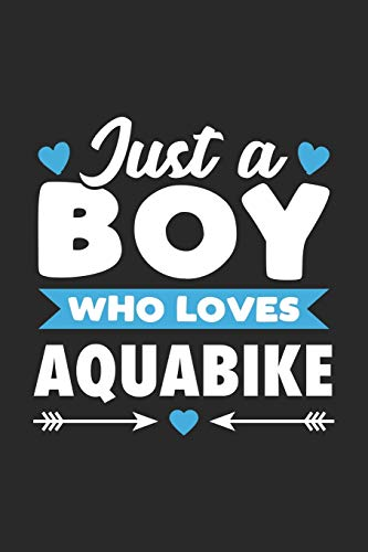 Just A Boy Who Loves Aquabike: Funny Sport Notebook Journal Gift For Boys for Writing Diary, Perfect Aquabike Gift for men, Cool Blank Lined Journal For Birthday