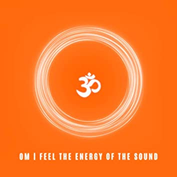 OM: Feel the Energy of the Sound