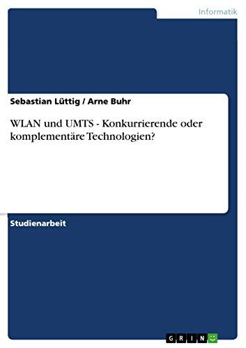 WLAN und UMTS - Konkurrierende oder komplementäre Technologien? (German Edition)