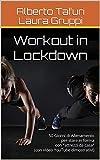Workout in Lockdown: 50 Giorni di Allenamento per stare in forma con 'attrezzi da casa' (con video...