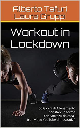 Workout in Lockdown: 50 Giorni di Allenamento per stare in forma con 'attrezzi da casa' (con video YouTube dimostrativi) (Workout for Everybody Vol. 1)
