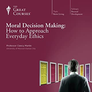 Moral Decision Making     How to Approach Everyday Ethics              Written by:                                                                                                                                 Clancy Martin,                                                                                        The Great Courses                               Narrated by:                                                                                                                                 Clancy Martin                      Length: 12 hrs and 2 mins     5 ratings     Overall 4.6