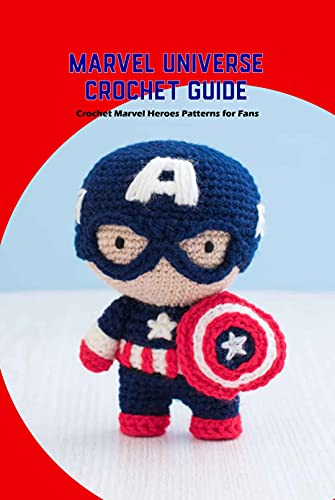 Marvel Universe Crochet Guide: Crochet Marvel Heroes Patterns for Fans: How to Crochet Marvel Characters (English Edition)