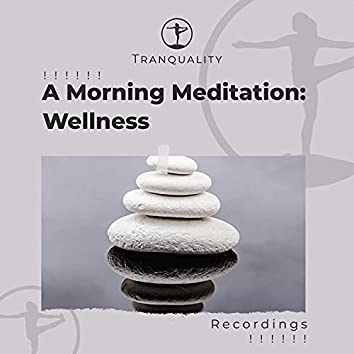 ! ! ! ! ! ! A Morning Meditation: Wellness Recordings ! ! ! ! ! !