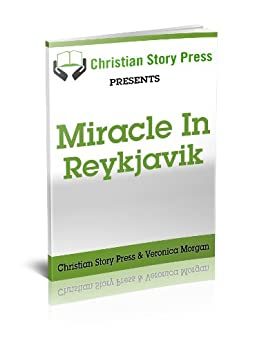 Christian Story Press Presents Miracle in Reykjavik by [Christian Story Press, Veronica  Morgan]
