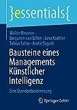 Bausteine eines Managements Künstlicher Intelligenz: Eine Standortbestimmung (essentials) (German Edition)