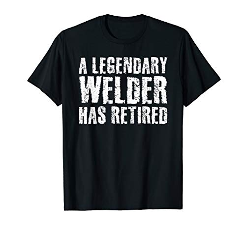 A LEGENDARY WELDER HAS RETIRED Funny Retirement Welding Gift T-Shirt