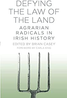 Defying the Law of the Land: Agrarian Radicals in Irish History